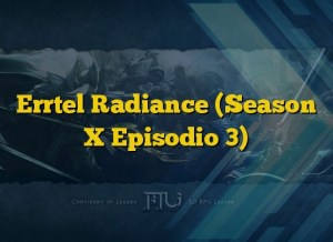 Errtel Radiance (Season X Episodio 3)