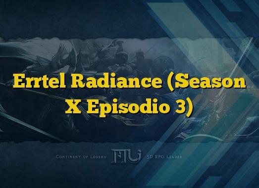 Errtel Radiance (Season X Episodio 3)