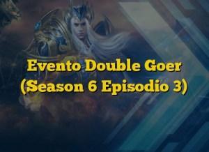 Evento Double Goer (Season 6 Episodio 3)