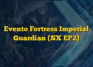 Evento Fortress Imperial Guardian (SX EP2)