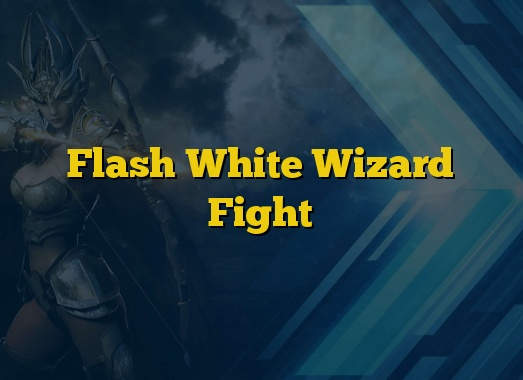 Flash White Wizard Fight