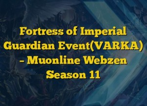 Fortress of Imperial Guardian Event(VARKA) – Muonline Webzen Season 11