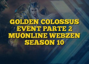 GOLDEN COLOSSUS EVENT PARTE 2 MUONLINE WEBZEN SEASON 10