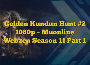 Golden Kundun Hunt #2 1080p – Muonline Webzen Season 11 Part 1