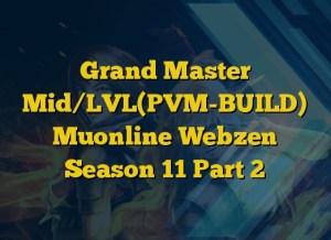 Grand Master Mid/LVL(PVM-BUILD) Muonline Webzen Season 11 Part 2
