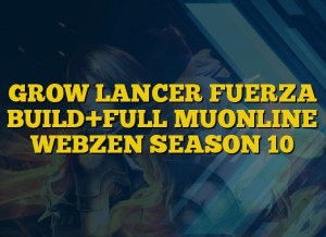 GROW LANCER FUERZA BUILD+FULL MUONLINE WEBZEN SEASON 10