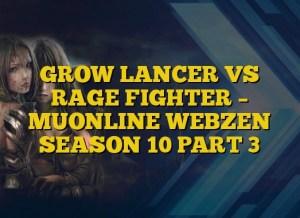GROW LANCER VS RAGE FIGHTER – MUONLINE WEBZEN SEASON 10 PART 3
