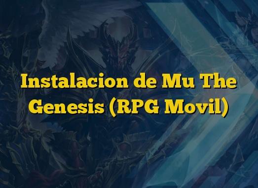 Instalacion de Mu The Genesis (RPG Movil)