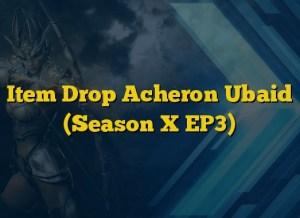 Item Drop Acheron Ubaid (Season X EP3)