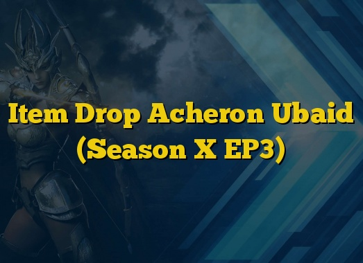 Item Drop Acheron Ubaid (Season X EP3)