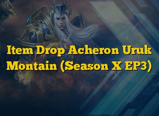 Item Drop Acheron Uruk Montain (Season X EP3)
