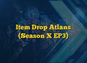 Item Drop Atlans (Season X EP3)