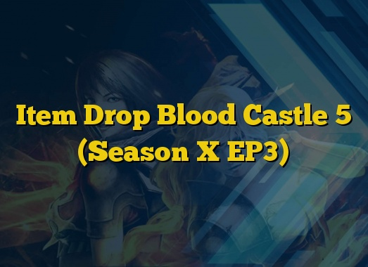Item Drop Blood Castle 5 (Season X EP3)