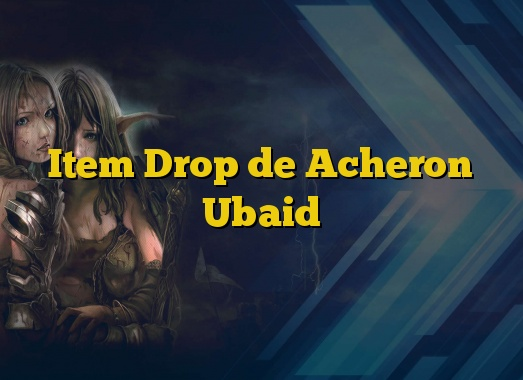 Item Drop de Acheron Ubaid