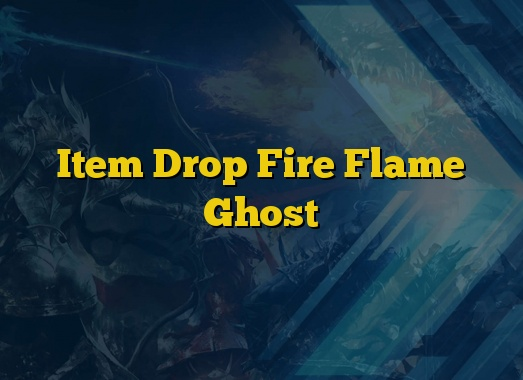 Item Drop Fire Flame Ghost