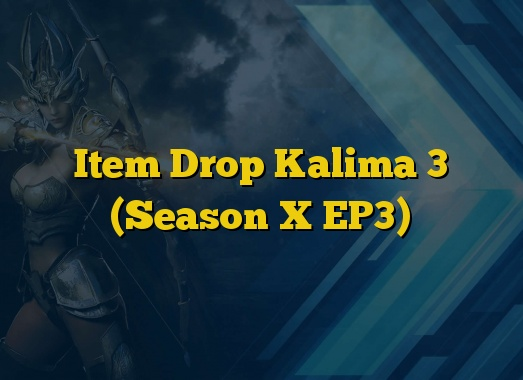 Item Drop Kalima 3 (Season X EP3)