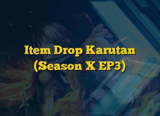 Item Drop Karutan (Season X EP3)