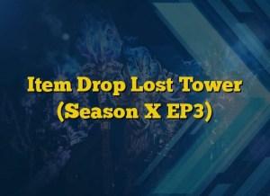 Item Drop Lost Tower (Season X EP3)