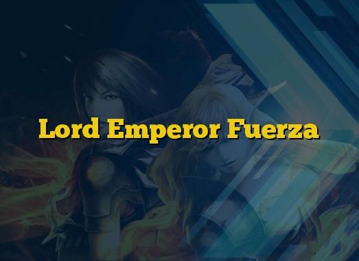 Lord Emperor Fuerza