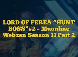 """LORD OF FEREA """"HUNT BOSS""""#2 – Muonline Webzen Season 11 Part 2"""