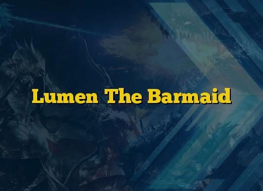 Lumen The Barmaid