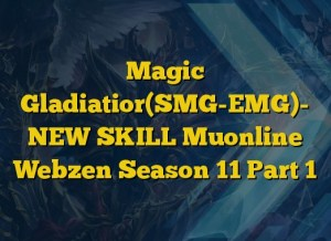 Magic Gladiatior(SMG-EMG)- NEW SKILL Muonline Webzen Season 11 Part 1
