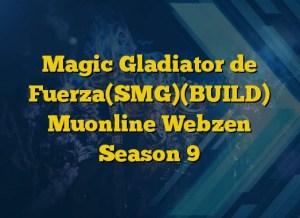 Magic Gladiator de Fuerza(SMG)(BUILD) Muonline Webzen Season 9