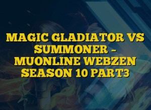 MAGIC GLADIATOR VS SUMMONER – MUONLINE WEBZEN SEASON 10 PART3