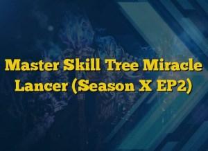 Master Skill Tree Miracle Lancer (Season X EP2)