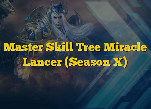 Master Skill Tree Miracle Lancer (Season X)