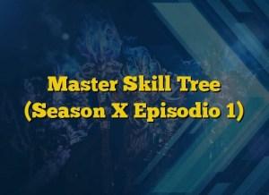 Master Skill Tree (Season X Episodio 1)