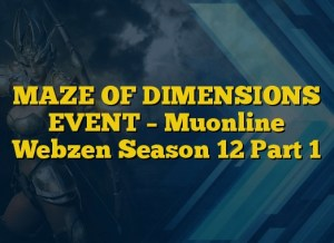 MAZE OF DIMENSIONS EVENT – Muonline Webzen Season 12 Part 1