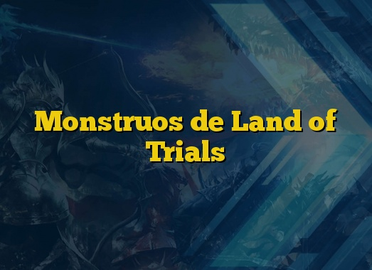 Monstruos de Land of Trials