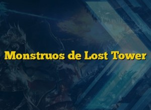 Monstruos de Lost Tower