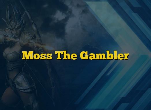 Moss The Gambler