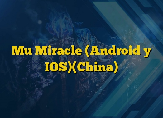 Mu Miracle (Android y IOS)(China)