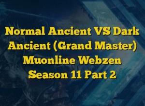 Normal Ancient VS Dark Ancient (Grand Master) Muonline Webzen Season 11 Part 2