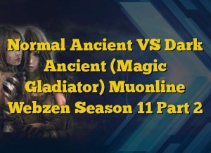 Normal Ancient VS Dark Ancient (Magic Gladiator) Muonline Webzen Season 11 Part 2