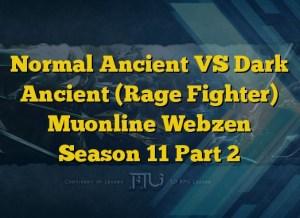 Normal Ancient VS Dark Ancient (Rage Fighter) Muonline Webzen Season 11 Part 2