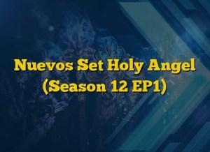Nuevos Set Holy Angel (Season 12 EP1)