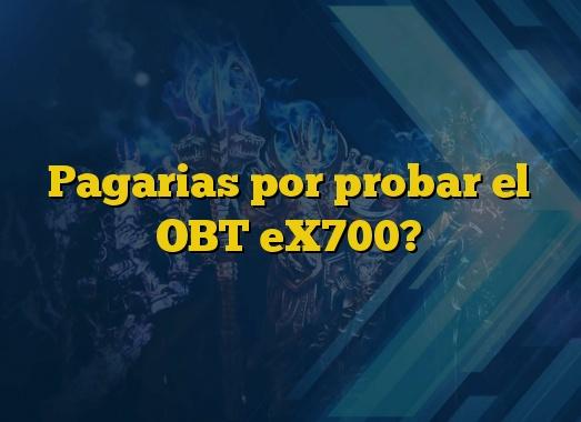 Pagarias por probar el OBT eX700?