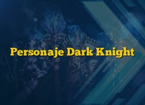 Personaje Dark Knight