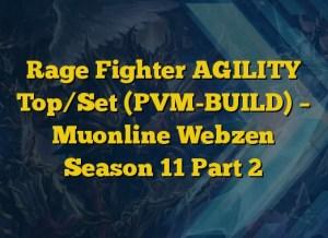 Rage Fighter AGILITY Top/Set (PVM-BUILD) – Muonline Webzen Season 11 Part 2