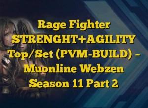 Rage Fighter STRENGHT+AGILITY Top/Set (PVM-BUILD) – Muonline Webzen Season 11 Part 2