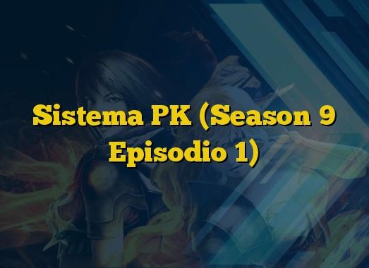 Sistema PK (Season 9 Episodio 1)