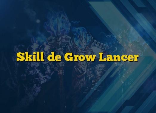 Skill de Grow Lancer