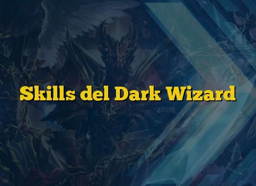 Skills del Dark Wizard
