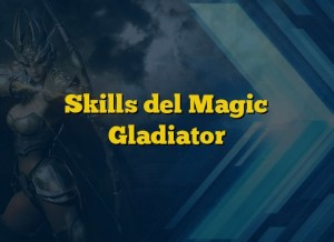 Skills del Magic Gladiator