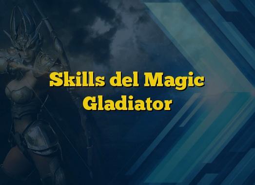 Skills del Magic Gladiator