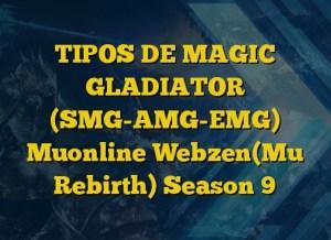 TIPOS DE MAGIC GLADIATOR (SMG-AMG-EMG) Muonline Webzen(Mu Rebirth) Season 9